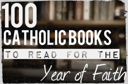100 Catholic Books to Read for the Year of Faith : IgnitumToday #YCL2015 #syracusediocese