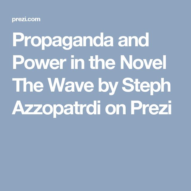 Propaganda and Power in the Novel The Wave by Steph Azzopatrdi on Prezi