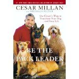 Be the Pack Leader: Use Cesar's Way to Transform Your Dog . . . and Your Life (Hardcover)By Cesar Millan