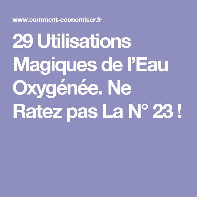 29 Utilisations Magiques de l'Eau Oxygénée. Ne Ratez pas La N° 23 !