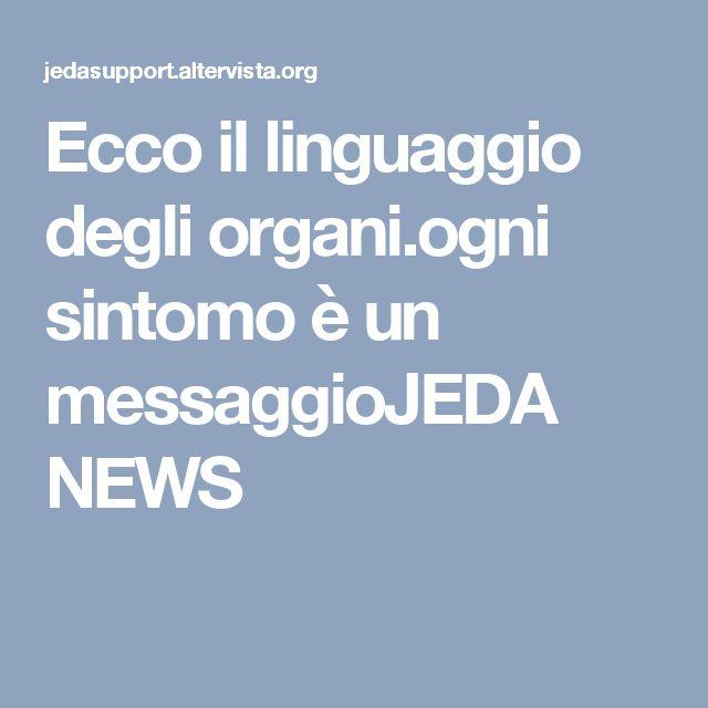 Ecco il linguaggio degli organi.ogni sintomo è un messaggioJEDA NEWS