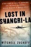 January 2012 Adult Book Club- Lost in Shangri-La: a true story of survival, adventure, and the most incredible rescue mission of World War II by Mitchell Zuckoff (nonfiction)