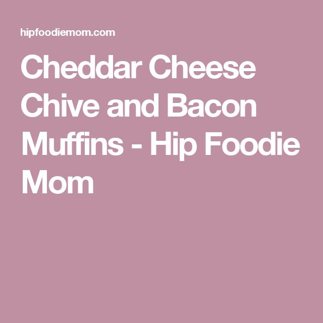 Cheddar Cheese Chive and Bacon Muffins - Hip Foodie Mom