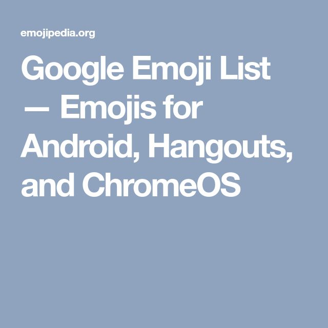 Google Emoji List — Emojis for Android, Hangouts, and ChromeOS