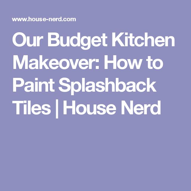 Our Budget Kitchen Makeover: How to Paint Splashback Tiles | House Nerd