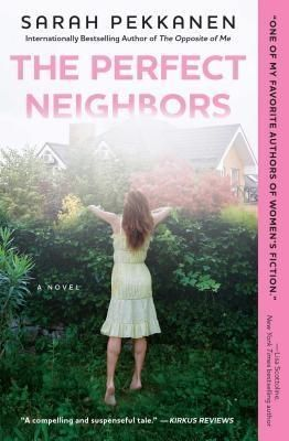 The Perfect Neighbors by Sarah Pekkanen.  How well do you ever really know the family next door? Bucolic Newport Cove, where spontaneous block parties occur on balmy nights and all of the streets are named for flowers, is proud of its distinction of being named one the top twenty safest neighborhoods in the US. It's also one of the most secret-filled. Kellie Scott has just returned to work after a decade of being a stay-at-home mom. She's adjusting to high heels, scrambling to cook dinner...
