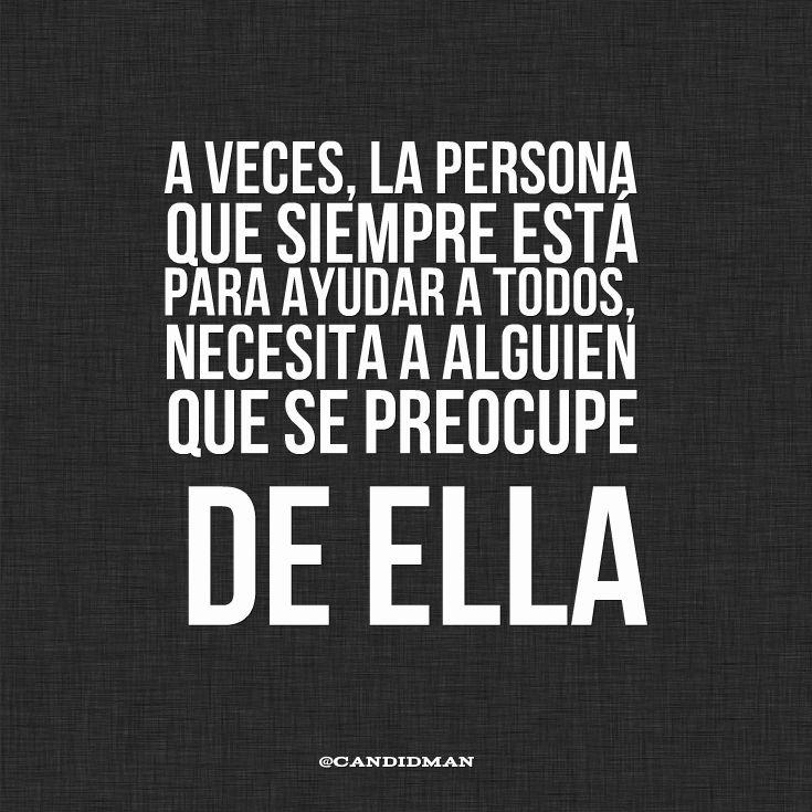 """""""A veces, la persona que siempre está para ayudar a todos, necesita a alguien que se preocupe de ella"""". @candidman #Frases #Reflexion"""