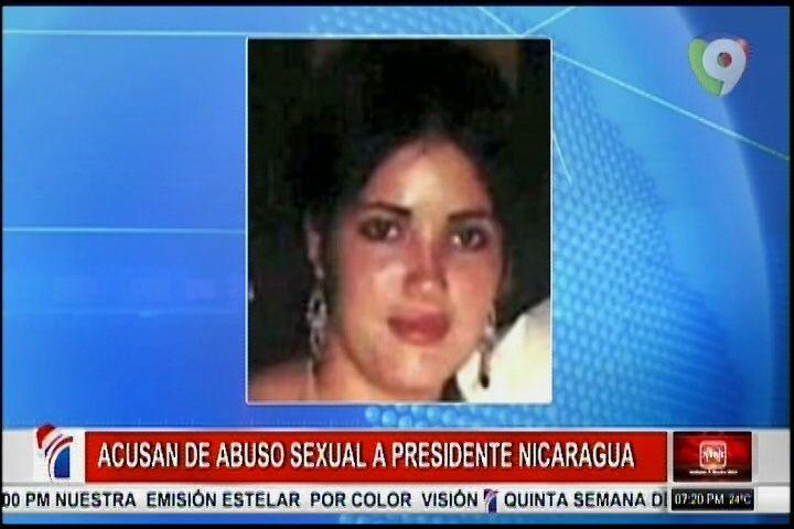 Acusan De Abuso Sexual Al Presidente De Nicaragua