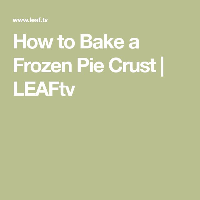 How to Bake a Frozen Pie Crust | LEAFtv