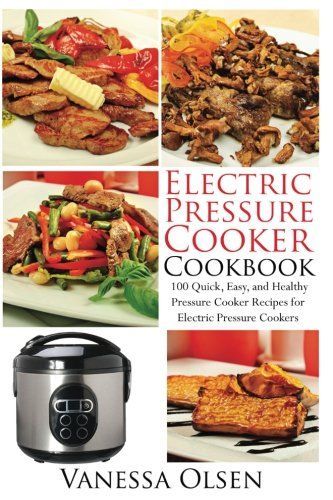 Electric Pressure Cooker Cookbook: 100 Quick, Easy, and Healthy Pressure Cooker Recipes for Electric Pressure Cookers (Pressure Cooker Cookbook, Pressure Cooker Recipes, Pressure Cooker) (Volume 2) >>> You can get more details by clicking on the image.