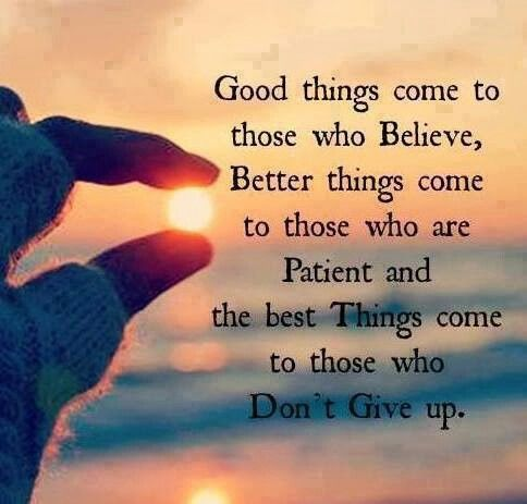Believe, be Patient, and Don't give up!