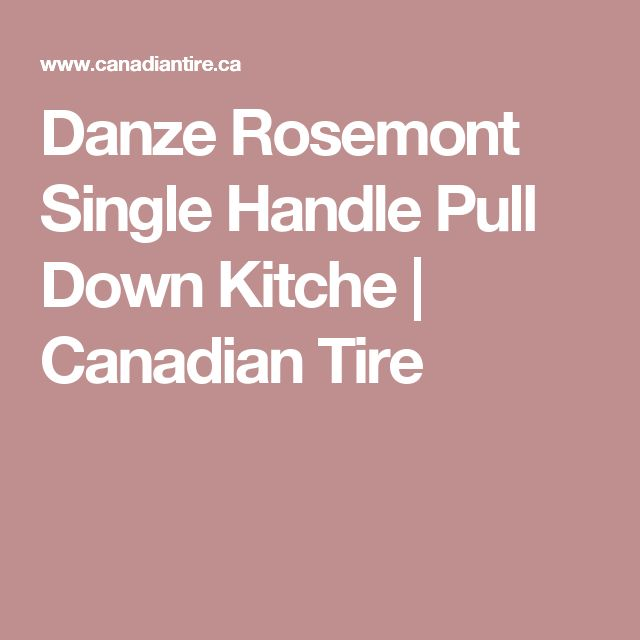 Danze Rosemont Single Handle Pull Down Kitche Canadian Tire Kitchen Faucet Canadian Tire Faucet