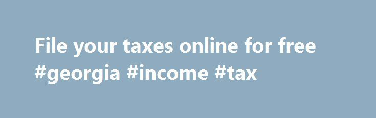 File your taxes online for free #georgia #income #tax http://incom.remmont.com/file-your-taxes-online-for-free-georgia-income-tax/  #file income tax online free # File your taxes online for free Information identified as archived is provided for reference, research or recordkeeping purposes. It is not subject to the Government of Canada Web Standards and has not been altered or updated since it was archived. Please contact us to request a format other than Continue Reading