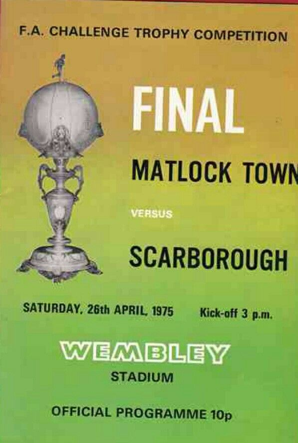 Matlock Town 4 Scarborough 0 in April 1975 at Wembley. The programme cover for the FA Trophy Final.