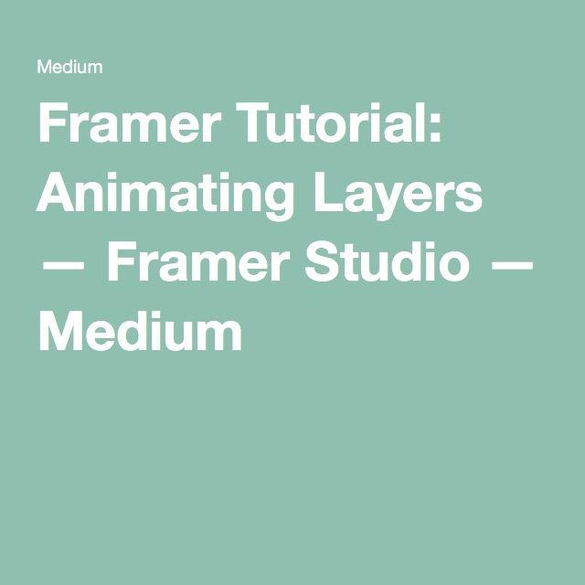 Framer Tutorial: Animating Layers — Framer Studio — Medium