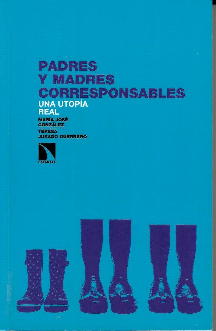 Padres y madres corresponsables : una utopía real / María José González y Teresa Jurado Guerrero (eds.) http://absysnetweb.bbtk.ull.es/cgi-bin/abnetopac01?TITN=529784