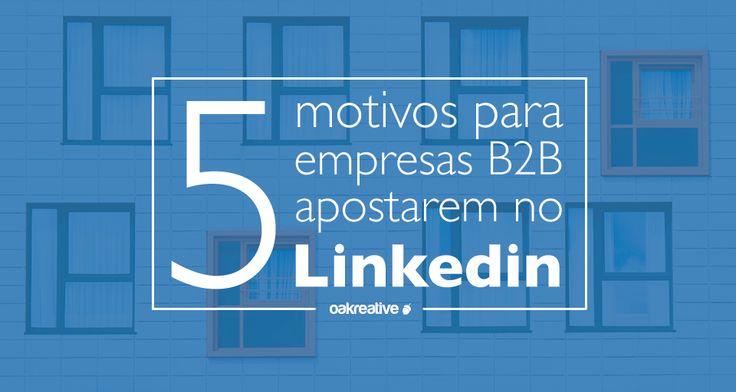 5 motivos para empresas B2B apostarem no LinkedIn