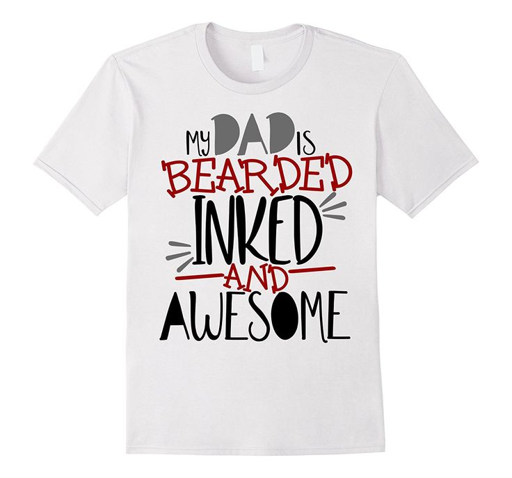 My Dad Is Bearded Inked Awesome Beard Shirt Kid Son Daughter