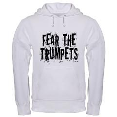 Fear The Trumpets Hooded Sweatshirt Funny Fear The Trumpets T-shirts www.cafepress.com/milestonesmusic - Music Tshirts