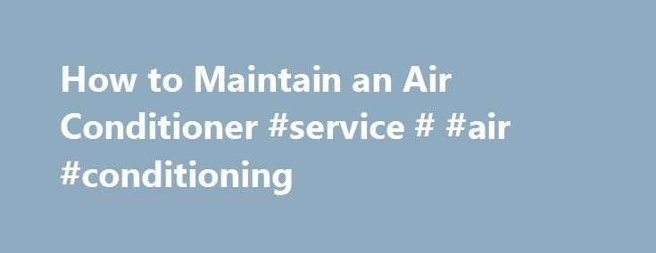 How to Maintain an Air Conditioner #service # #air #conditioning http://china.remmont.com/how-to-maintain-an-air-conditioner-service-air-conditioning/  # How to Maintain an Air Conditioner Central air conditioners are made up of two separate components: the condenser unit, located outside the house on a concrete slab, and the evaporator coil above the furnace. Publications International, Ltd. Central air conditioners have two separate components: the condenser and the evaporator. The…