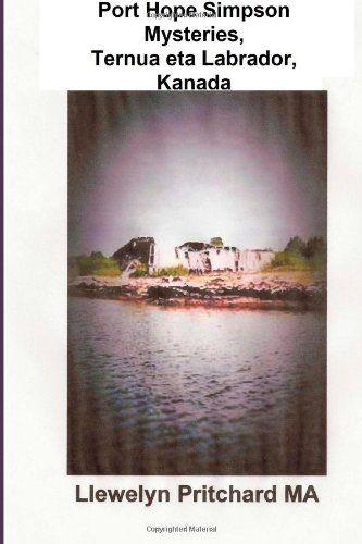 Port Hope Simpson Mysteries, Ternua eta Labrador, Kanada: Ahozko historia evidence eta Interpretazio (Volume 2) (Basa Edition) by Llewelyn Pritchard MA http://www.amazon.com/dp/1480041939/ref=cm_sw_r_pi_dp_0Fvhub0WB0EJP
