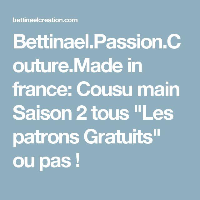 """Bettinael.Passion.Couture.Made in france: Cousu main Saison 2 tous """"Les patrons Gratuits"""" ou pas !"""