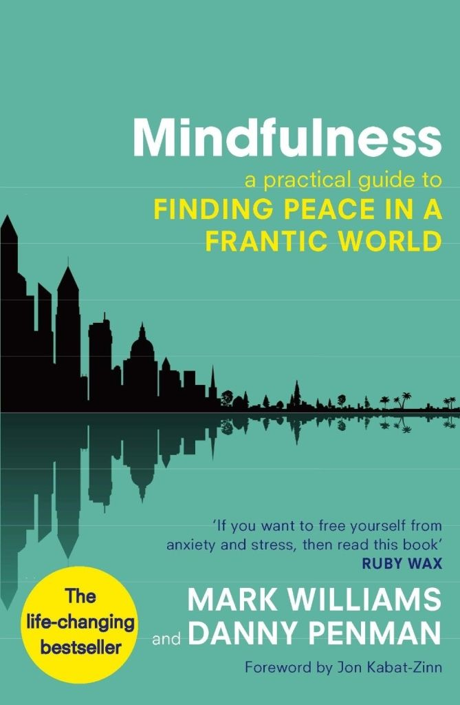 9. Mindfullness: A Practical Guide to Finding Peace In a Frantic World by Mark Williams and Danny Penman