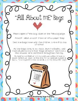 All About Me Bags - use the first week of school, grades k-3. Send kids home with bags, have them return with the bags. Place in basket and have each child introduce themselves, a fee at a time throughout the day, when there is time.