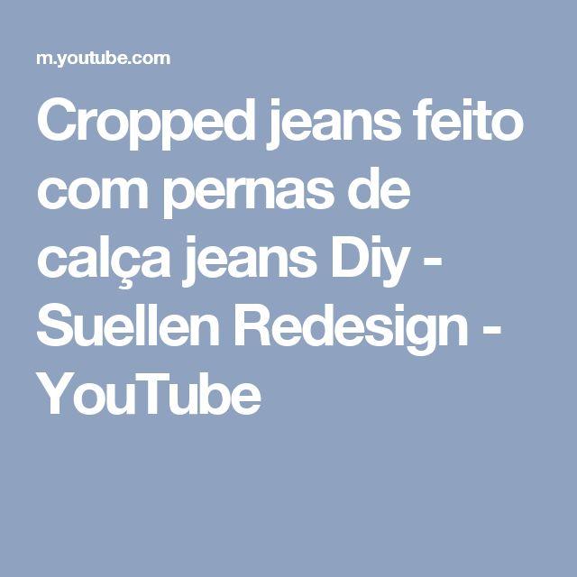 Cropped jeans feito com pernas de calça jeans Diy - Suellen Redesign - YouTube