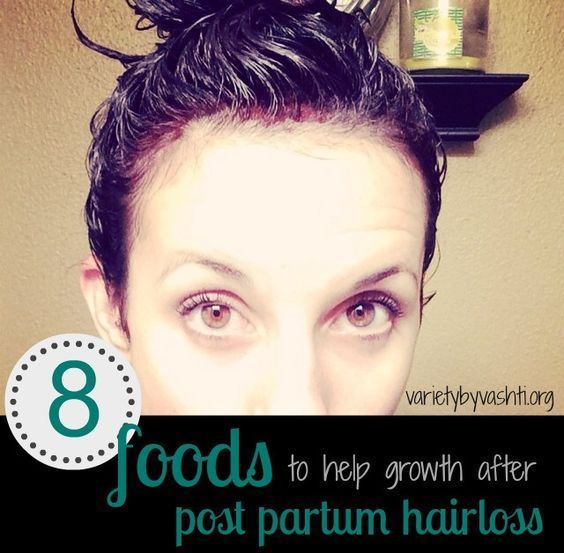 From varietybyvashti.org.  Food that will help grow healthy hair after pregnancy hair loss.