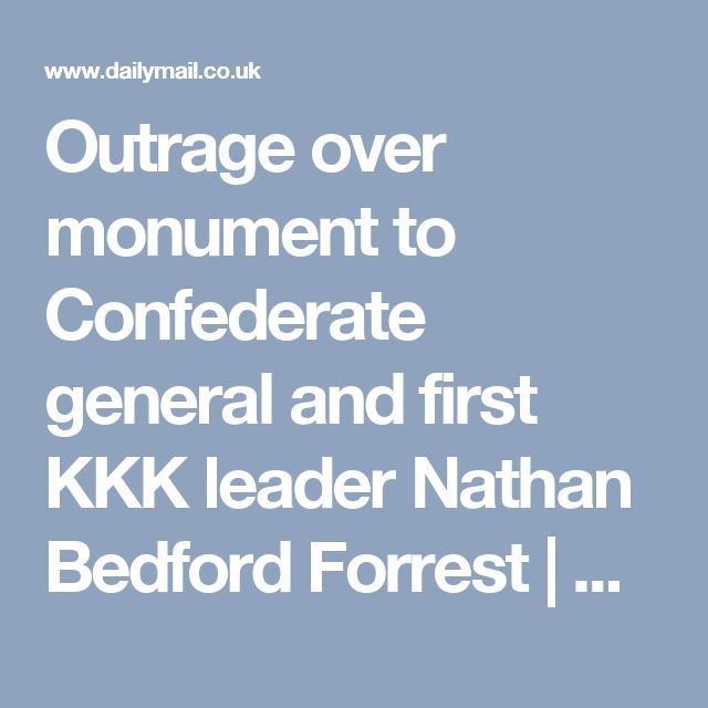 Outrage over monument to Confederate general and first KKK leader Nathan Bedford Forrest | Daily Mail Online