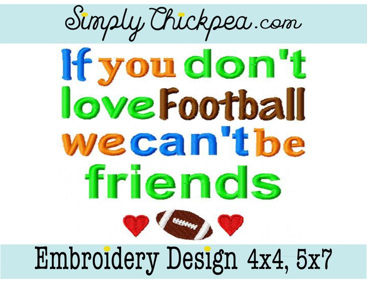 Embroidery Design - If You Don't Love Football We Can't Be Friends - Football Saying - Sports - Perfect for Shirts - For 4x4 and 5x7 Hoops by ChickpeaEmbroidery on Etsy