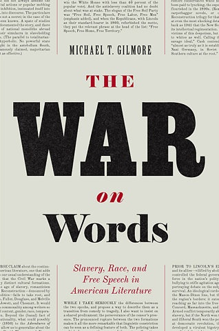 The War on Words. Slavery, Race and a Free Speech in American Literature. Michael T. Gilmore.