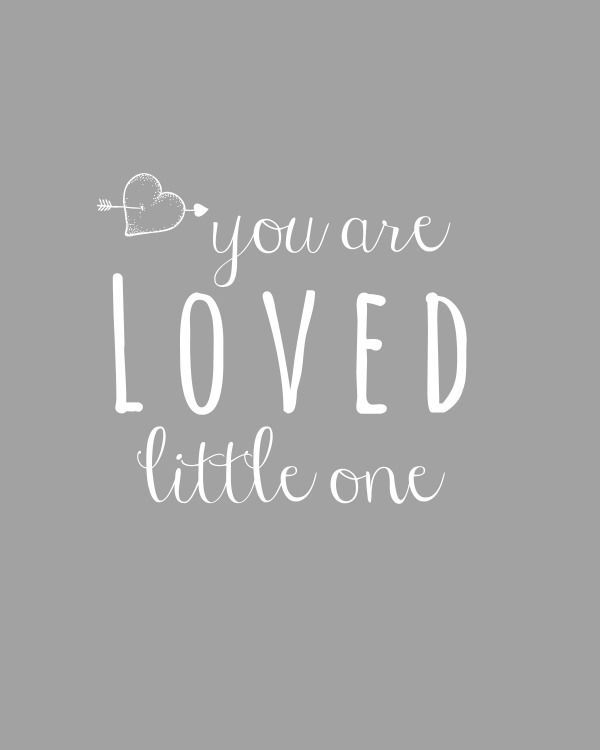 You are loved little one. This would be super cute in a new baby's nursery!