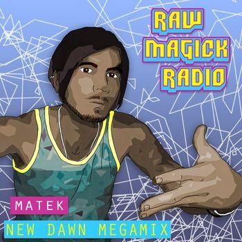 NEW DAWN MEGAMIX [teaser EP], by matek  http://rawmagickradio.bandcamp.com/album/new-dawn-megamix-teaser-ep