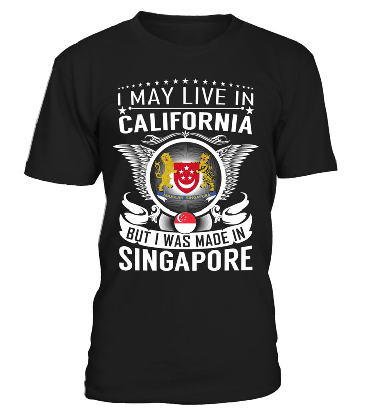 I May Live in California But I Was Made in Singapore Country T-Shirt V1 #SingaporeShirts