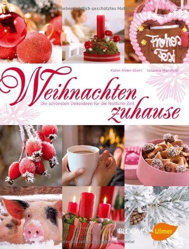 Weihnachten zuhause: Die schönsten Dekoideen für die festliche Zeit by Karen Meier-Ebert http://www.amazon.de/dp/3800176440/ref=cm_sw_r_pi_dp_8NaKwb0C4TYWR