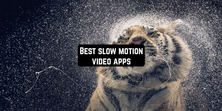 11 Best slowmotion video apps for Android & iOS