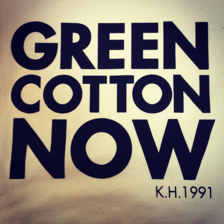 GREEN COTTON NOW designed by Katharine Hamnett 1991
