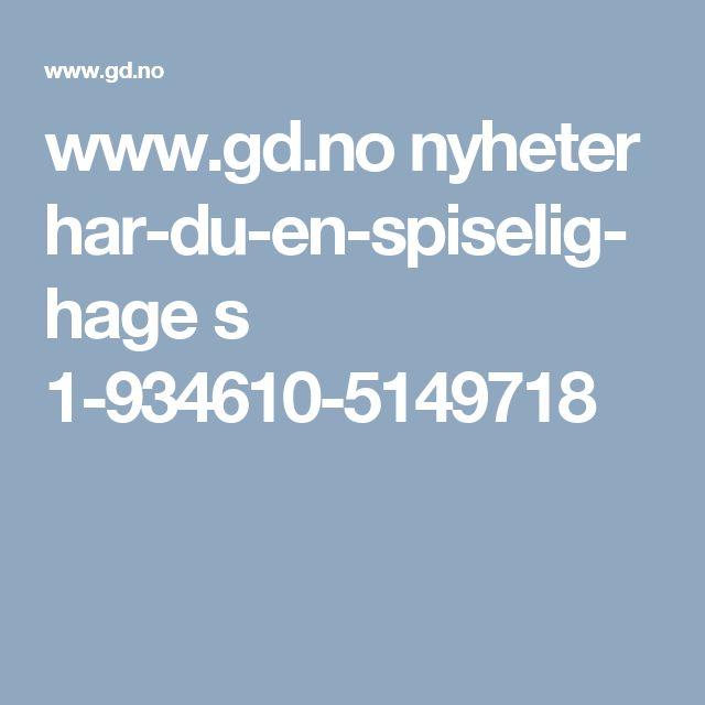 www.gd.no nyheter har-du-en-spiselig-hage s 1-934610-5149718