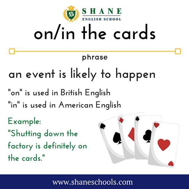 "on/in the cards an event is likely to happen ""Shutting down the factory is definitely on the cards."" #ShaneEnglishSchool #ShaneEnglish #ShaneSchools #English #Englishclass #Englishlesson #Englishfun #Englishisfun #language #languagelearning #education #educational #phrase #phrases #phraseoftheday #idiom #idioms"