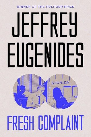 Fresh Complaint The first collection of short fiction from the Pulitzer Prize-winning author Jeffrey Eugenides  Jeffrey Eugenides's bestselling novels have shown that he is an astute observer of the crises of adolescence, sexual identity, self-discovery, family love, and what it means to be an American in our times. The stories in Fresh Complaint continue that tradition. Ranging from the reproductive antics of 'Baster' to the wry, moving account of a young traveler's search for enlightenment…
