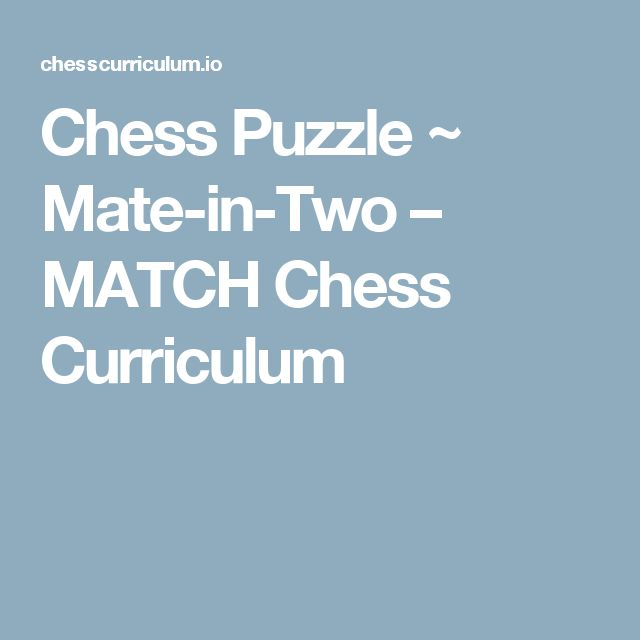 Chess Puzzle ~ Mate-in-Two – MATCH Chess Curriculum