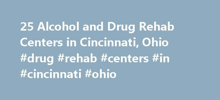 25 Alcohol and Drug Rehab Centers in Cincinnati, Ohio #drug #rehab #centers #in #cincinnati #ohio http://michigan.nef2.com/25-alcohol-and-drug-rehab-centers-in-cincinnati-ohio-drug-rehab-centers-in-cincinnati-ohio/  # 25 Alcohol and Drug Rehab Centers in Cincinnati, Ohio Speak with a treatment specialist to find a rehab Adolescent Substance Abuse Programs Adolescents (teen) addiction treatment Outpatient counseling treatment Alcoholism Council of Cincinnati Area Mount Airy Shelter Addiction…