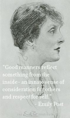 Good manners reflect something from the inside - an innate sense of consideration for others & respect for self.