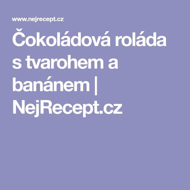 Čokoládová roláda s tvarohem a banánem | NejRecept.cz