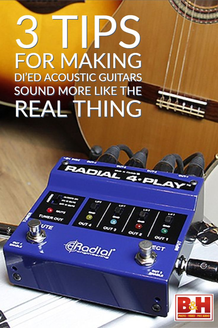 3 Tips For Making Di Ed Acoustic Guitars Sound More Like The Real Thing Acoustic Acoustic Guitar Guitar