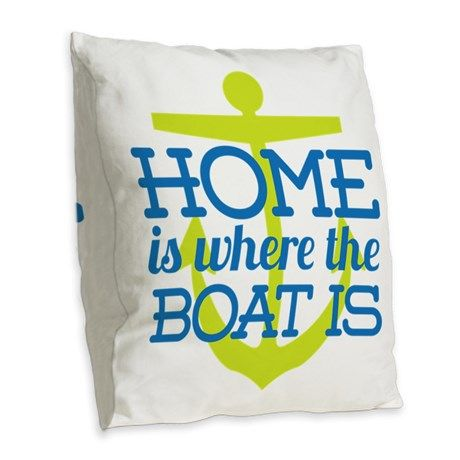 Home Is Where The Boat Is - Burlap Throw Pillow