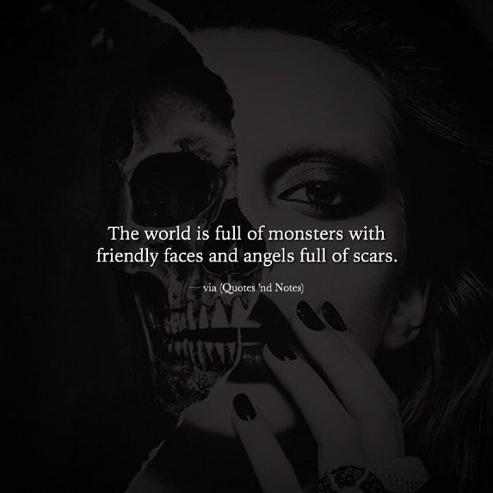 The world is full of monsters with friendly faces and angels full of scars. via (http://ift.tt/2jaTXYb)
