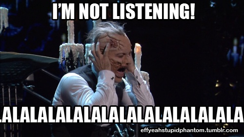 When people tell me that I need to stop obsessing over Phantom of the Opera.